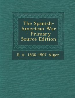 The Spanish-American War - Primary Source Edition