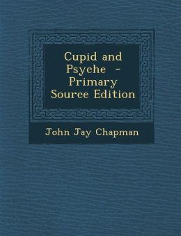 Cupid and Psyche - Primary Source Edition