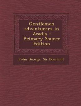 Gentlemen Adventurers in Acadia - Primary Source Edition