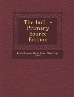 The Bull - Primary Source Edition