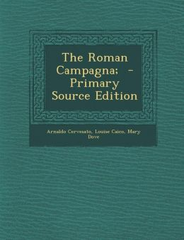 The Roman Campagna; - Primary Source Edition