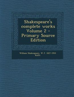 Shakespeare's Complete Works Volume 2 - Primary Source Edition