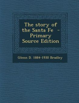 The Story of the Santa Fe - Primary Source Edition