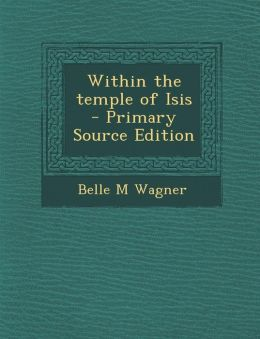 Within the Temple of Isis - Primary Source Edition