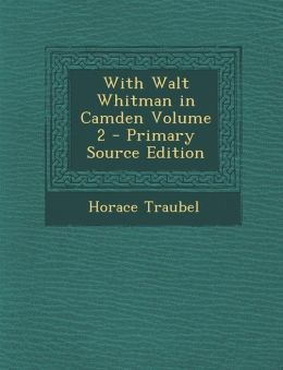 With Walt Whitman in Camden Volume 2 - Primary Source Edition