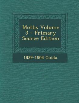 Moths Volume 3 - Primary Source Edition