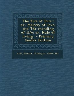 Fire of Love: Or, Melody of Love, and the Mending of Life; Or, Rule of Living