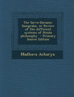 The Sarva-Darsana-Samgraha, or Review of the Different Systems of Hindu Philosophy - Primary Source Edition