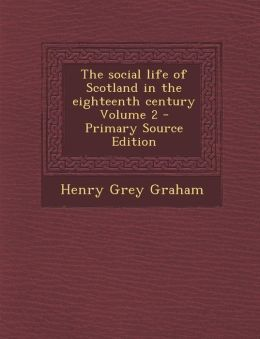 The social life of Scotland in the eighteenth century Volume 2