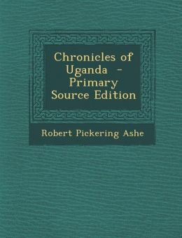 Chronicles of Uganda - Primary Source Edition