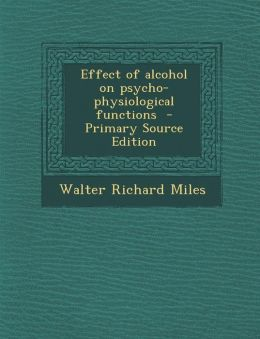 Effect of Alcohol on Psycho-Physiological Functions - Primary Source Edition