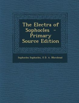 The Electra of Sophocles - Primary Source Edition