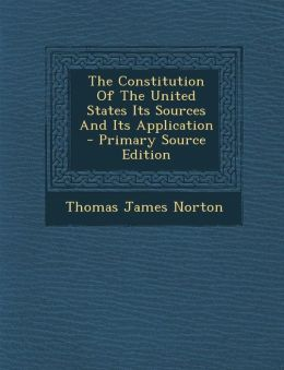 The Constitution of the United States Its Sources and Its Application - Primary Source Edition