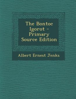 The Bontoc Igorot - Primary Source Edition