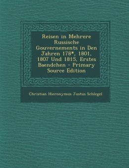 Reisen in Mehrere Russische Gouvernements in Den Jahren 178*, 1801, 1807 Und 1815, Erstes Baendchen - Primary Source Edition