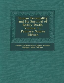 Human Personality and Its Survival of Bodily Death, Volume 1 - Primary Source Edition
