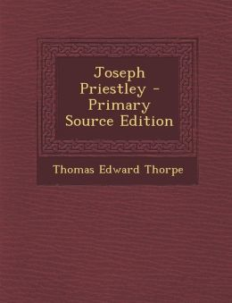 Joseph Priestley - Primary Source Edition