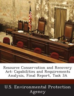 Resource Conservation and Recovery ACT: Capabilities and Requirements Analysis, Final Report, Task 3a