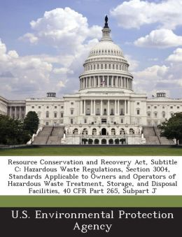 Resource Conservation and Recovery ACT, Subtitle C: Hazardous Waste Regulations, Section 3004, Standards Applicable to Owners and Operators of Hazardo