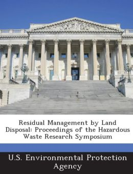 Residual Management by Land Disposal: Proceedings of the Hazardous Waste Research Symposium