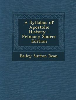 A Syllabus of Apostolic History - Primary Source Edition