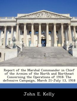 Report of the Marshal Commander in Chief of the Armies of the North and Northeast Concerning the Operations of 1918: The defensive Campaign, March 21-July 13, 1918