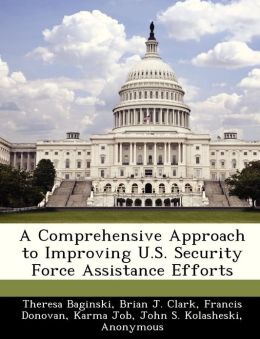 A Comprehensive Approach to Improving U.S. Security Force Assistance Efforts