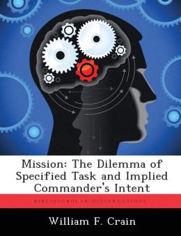 Mission: The Dilemma of Specified Task and Implied Commander's Intent