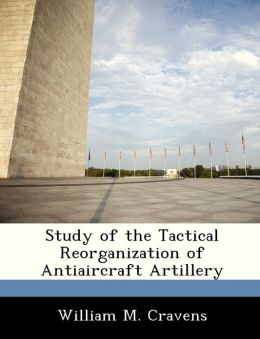 Study of the Tactical Reorganization of Antiaircraft Artillery