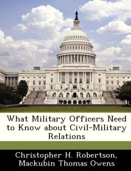 What Military Officers Need to Know about Civil-Military Relations