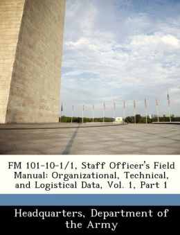 FM 101-10-1/1, Staff Officer's Field Manual: Organizational, Technical, and Logistical Data, Vol. 1, Part 1