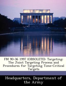 FM 90-36 1997 (OBSOLETE): Targeting: The Joint Targeting Process and Procedures for Targeting Time-Critical Targets