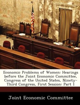 Economic Problems of Women: Hearings before the Joint Economic Committee, Congress of the United States, Ninety-Third Congress, First Session: Part 1