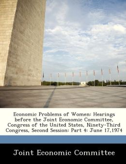Economic Problems of Women: Hearings before the Joint Economic Committee, Congress of the United States, Ninety-Third Congress, Second Session: Part 4: June 17,1974