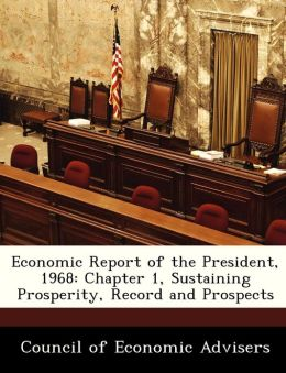 Economic Report of the President, 1968: Chapter 1, Sustaining Prosperity, Record and Prospects