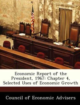 Economic Report of the President, 1967: Chapter 4, Selected Uses of Economic Growth