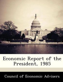 Economic Report of the President, 1985