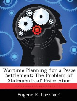 Wartime Planning for a Peace Settlement: The Problem of Statements of Peace Aims