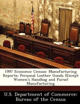 1997 Economic Census: Manufacturing Reports: Personal Leather Goods (Except Women's Handbag and Purse) Manufacturing