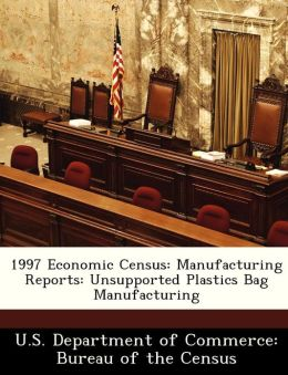 1997 Economic Census: Manufacturing Reports: Unsupported Plastics Bag Manufacturing