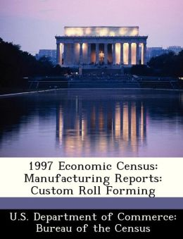 1997 Economic Census: Manufacturing Reports: Custom Roll Forming