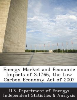Energy Market and Economic Impacts of S.1766, the Low Carbon Economy Act of 2007