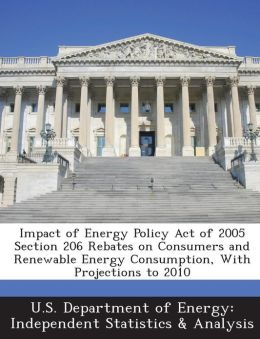 Impact of Energy Policy Act of 2005 Section 206 Rebates on Consumers and Renewable Energy Consumption, With Projections to 2010
