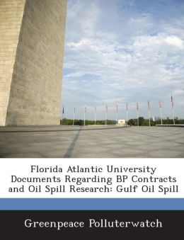 Florida Atlantic University Documents Regarding BP Contracts and Oil Spill Research: Gulf Oil Spill