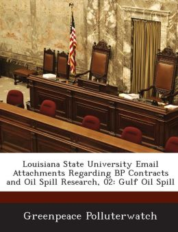 Louisiana State University Email Attachments Regarding BP Contracts and Oil Spill Research, 02: Gulf Oil Spill