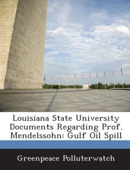 Louisiana State University Documents Regarding Prof. Mendelssohn: Gulf Oil Spill