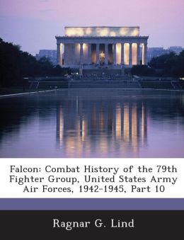 Falcon: Combat History of the 79th Fighter Group, United States Army Air Forces, 1942-1945, Part 10