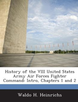 History of the VIII United States Army Air Forces Fighter Command: Intro, Chapters 1 and 2