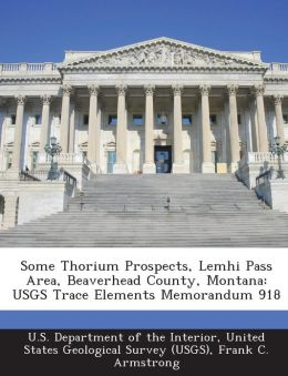 Some Thorium Prospects, Lemhi Pass Area, Beaverhead County, Montana: USGS Trace Elements Memorandum 918