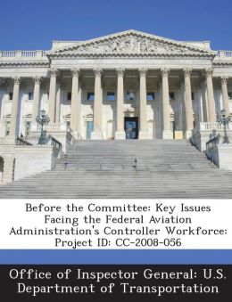 Before the Committee: Key Issues Facing the Federal Aviation Administration's Controller Workforce: Project ID: CC-2008-056